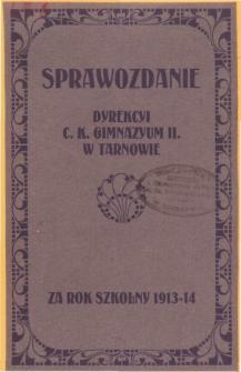 Sprawozdanie Dyrekcyi C. K. Gimnazyum II. w Tarnowie za rok szkolny 1913/14
