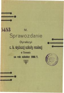 Sprawozdanie Dyrekcyi C. K. Wyższej Szkoły Realnej w Tarnowie za rok szkolny 1906/07