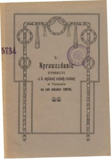 Sprawozdanie Dyrekcyi C. K. Wyższej Szkoły Realnej w Tarnowie za rok szkolny 1907/08