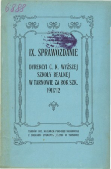 Sprawozdanie Dyrekcyi C. K. Wyższej Szkoły Realnej w Tarnowie za rok szkolny 1911/12