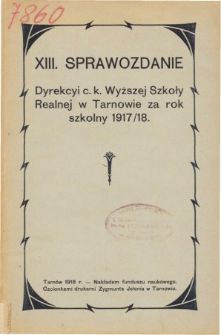 Sprawozdanie Dyrekcyi C. K. Wyższej Szkoły Realnej w Tarnowie za rok szkolny 1917/18
