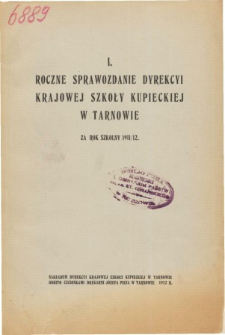 I. Roczne Sprawozdanie Dyrekcyi Krajowej Szkoły Kupieckiej w Tarnowie za rok szkolny 1911/12