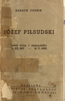 Józef Piłsudski, twórca Niepodległego Państwa Polskiego : zarys życia i działalności