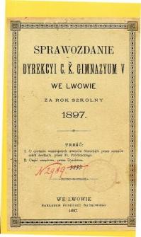 Sprawozdanie Dyrekcyi C. K. V Gimnazyum we Lwowie za rok szkolny 1897