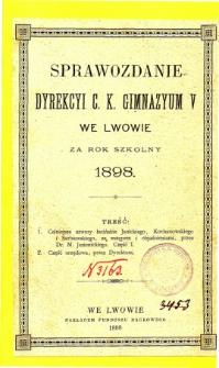 Sprawozdanie Dyrekcyi C. K. V Gimnazyum we Lwowie za rok szkolny 1898