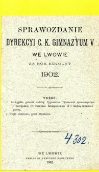 Sprawozdanie Dyrekcyi C. K. V Gimnazyum we Lwowie za rok szkolny 1902