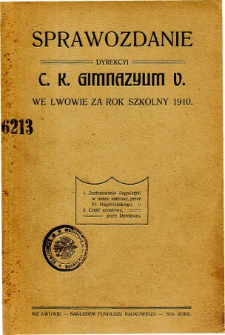 Sprawozdanie Dyrekcyi C. K. V Gimnazyum we Lwowie za rok szkolny 1910