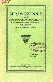 Sprawozdanie Dyrekcji Państwowego Gimnazjum V imienia Hetmana Stanisława Żółkiewskiego we Lwowie za rok szkolny 1931/32