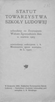 Statut Towarzystwa Szkoły Ludowej uchwalony na Zwyczajnem Walnem Zgromadzeniu dnia 2. czerwca 1903, zatwierdzony reskryptem c.k. Ministerstwa spraw wewnętrz. do L. 15507