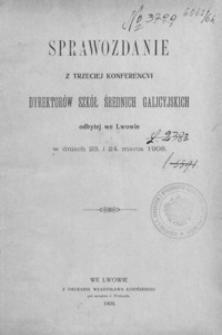 Sprawozdanie z trzeciej konferencyi dyrektorów szkół średnich galicyjskich odbytej we Lwowie w dniach 23 i 24 marca 1908