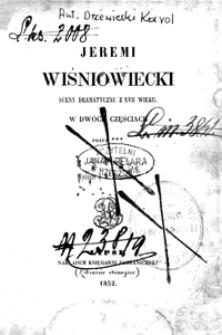 Jeremi Wiśniowiecki : sceny dramatyczne z XVII wieku : w dwóch częściach