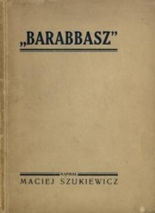"""""""Barabbasz"""" : sztuka historyczno-obyczajowa w 4 aktach"""