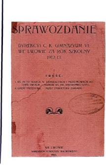 Sprawozdanie Dyrekcyi C. K. Gimnazyum VI. we Lwowie za rok szkolny 1912/13