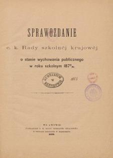 Sprawozdanie c. k. Rady szkolnej krajowej o stanie wychowania publicznego w roku szkolnym 1877/1878