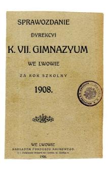Sprawozdanie Dyrekcyi C. K. VII Gimnazyum we Lwowie za rok szkolny 1908