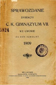 Sprawozdanie Dyrekcyi C. K. VII Gimnazyum we Lwowie za rok szkolny 1909