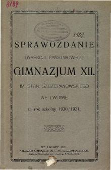 Sprawozdanie Dyrekcji Państwowego Gimnazjum XII im. Stan. Szczepanowskiego we Lwowie za rok szkolny 1930/1931