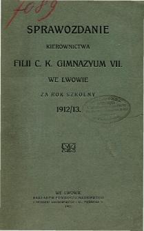 Sprawozdanie Kierownictwa Filii C. K. Gimnazyum VII we Lwowie za rok szkolny 1912/13