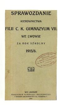 Sprawozdanie Kierownictwa Filii C. K. Gimnazyum VII we Lwowie za rok szkolny 1915/6