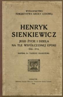 Henryk Sienkiewicz : jego żywot i dzieła na tle współczesnej epoki 1846-1916