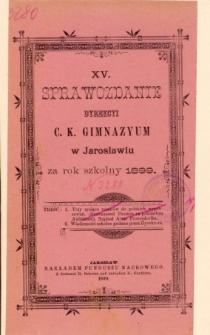 Sprawozdanie Dyrekcyi C. K. Gimnazyum w Jarosławiu za rok szkolny 1899