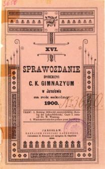 Sprawozdanie Dyrekcyi C. K. Gimnazyum w Jarosławiu za rok szkolny 1900