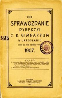 Sprawozdanie Dyrekcyi C. K. Gimnazyum w Jarosławiu za rok szkolny 1907