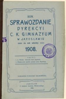 Sprawozdanie Dyrekcyi C. K. Gimnazyum w Jarosławiu za rok szkolny 1908