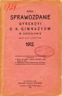 Sprawozdanie Dyrekcyi C. K. Gimnazyum w Jarosławiu za rok szkolny 1912