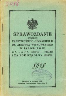 Sprawozdanie Dyrekcji Państwowego Gimnazjum II im. Augusta Witkowskiego w Jarosławiu za lata 1918/19 - 1927/28 i za rok szkolny 1928/29