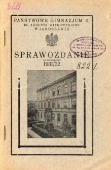 Sprawozdanie Dyrekcji Państwowego Gimnazjum II im. Augusta Witkowskiego w Jarosławiu za rok szkolny 1931/32