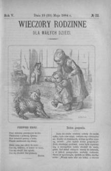 Wieczory Rodzinne dla Małych Dzieci. 1884, R. 5, nr 22 (19 (31) maja)