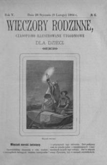 Wieczory Rodzinne: czasopismo illustrowane tygodniowe dla dzieci. 1884, R. 5, nr 6 (28 stycznia (9 lutego))
