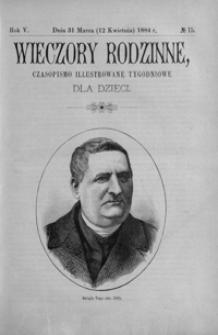Wieczory Rodzinne: czasopismo illustrowane tygodniowe dla dzieci. 1884, R. 5, nr 15 (31 marca (12 kwietnia))