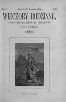 Wieczory Rodzinne: czasopismo illustrowane tygodniowe dla dzieci. 1884, R. 5, nr 16 (7 (19) kwietnia)