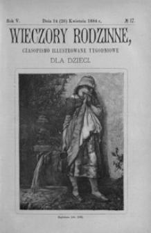 Wieczory Rodzinne: czasopismo illustrowane tygodniowe dla dzieci. 1884, R. 5, nr 17 (14 (26) kwietnia)