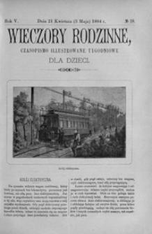 Wieczory Rodzinne: czasopismo illustrowane tygodniowe dla dzieci. 1884, R. 5, nr 18 (21 kwietnia (3 maja))