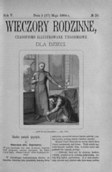 Wieczory Rodzinne: czasopismo illustrowane tygodniowe dla dzieci. 1884, R. 5, nr 20 (5 (17) maja)