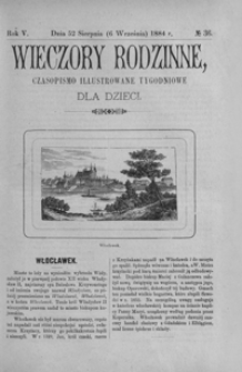 Wieczory Rodzinne: czasopismo illustrowane tygodniowe dla dzieci. 1884, R. 5, nr 36 (25 sierpnia (6 września))
