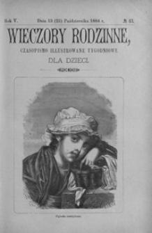 Wieczory Rodzinne: czasopismo illustrowane tygodniowe dla dzieci. 1884, R. 5, nr 43 (13 (25) października)