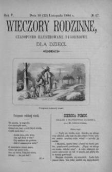 Wieczory Rodzinne: czasopismo illustrowane tygodniowe dla dzieci. 1884, R. 5, nr 47 (10 (22) listopada)