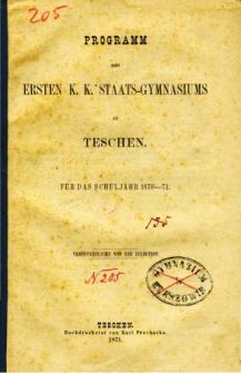 Programm des ersten K. K. Staats-Gymnasiums in Teschen fur das Schuljahr 1870-71