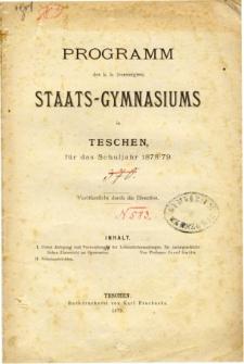 Programm des K. K. Vereinigten Staats-Gymnasiums in Teschen am Schlusse des Schuljahres 1878/79