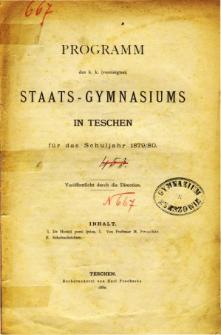 Programm des K. K. Vereinigten Staats-Gymnasiums in Teschen fur das Schuljahr 1879/80
