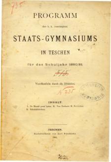 Programm des K. K. Vereinigten Staats-Gymnasiums in Teschen fur das Schuljahr 1880/81