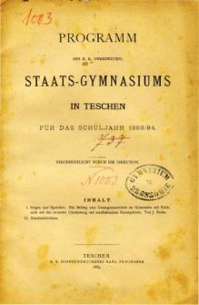 Programm des K. K. Vereinigten Staats-Gymnasiums in Teschen fur das Schuljahr 1883/84
