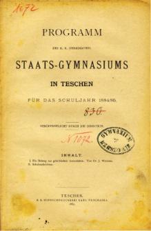 Programm des K. K. Vereinigten Staats-Gymnasiums in Teschen fur das Schuljahr 1884/85