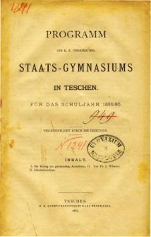 Programm des K. K. Vereinigten Staats-Gymnasiums in Teschen fur das Schuljahr 1885/86