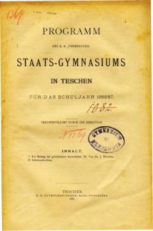Programm des K. K. Vereinigten Staats-Gymnasiums in Teschen fur das Schuljahr 1886/87