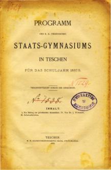 Programm des K. K. Vereinigten Staats-Gymnasiums in Teschen fur das Schuljahr 1887/88